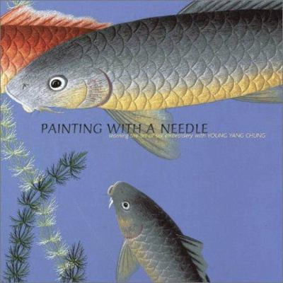 Painting with a Needle: Learning the Art of Silk Embroidery with Young Yang Chung 9780810945708