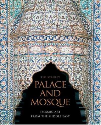Palace and Mosque: Islamic Art from the Middle East 9780810965621