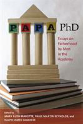 Papa, PhD: Essays on Fatherhood by Men in the Academy 9780813548784