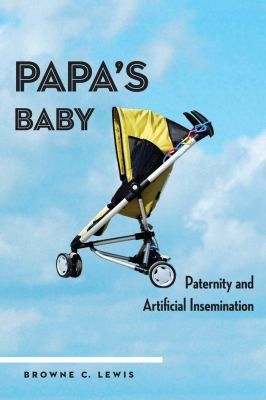 Papa's Baby: Paternity and Artificial Insemination 9780814738481