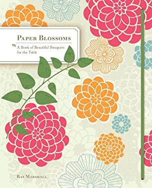 Paper Blossoms: A Book of Beautiful Bouquets for the Table 9780811874199