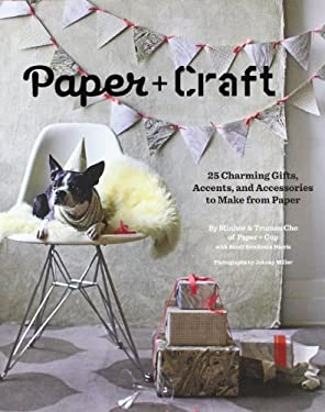 Paper + Craft: 25 Charming Gifts, Accents, and Accessories to Make from Paper 9780811874625