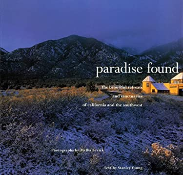 Paradise Found: The Beautiful Reteats and Sanctuaries of California and the Southwest 9780811806879