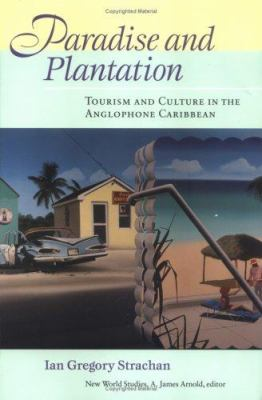 Paradise and Plantation: Tourism and Culture in the Anglophone Caribbean 9780813921471