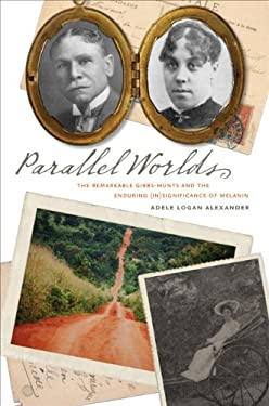 Parallel Worlds: The Remarkable Gibbs-Hunts and the Enduring (In)Significance of Melanin 9780813928876