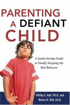 Parenting a Defiant Child: A Sanity-Saving Guide to Finally Stopping the Bad Behavior 9780814474686