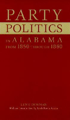 Party Politics in Alabama from 1850 Through 1860 9780817307806