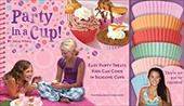 Party in a Cup!: Easy Party Treats Kids Can Cook in Silicone Cups [With Silicone Cups] 3394173
