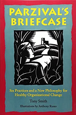 Parzival's Briefcase: Six Practices and a New Philosophy for Healthy Organizational Change 9780811800617