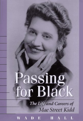 Passing for Black: The Life and Careers of Mae Street Kidd 9780813119960