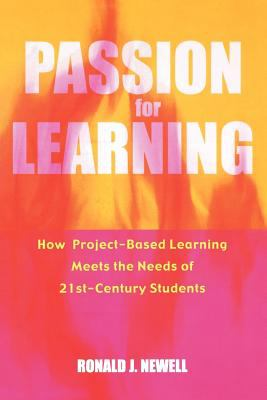 Passion for Learning: How Project-Based Learning Meets the Needs of 21st Century Students 9780810846012