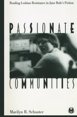Passionate Communities: Reading Lesbian Resistance in Jane Rule's Fiction 9780814781333