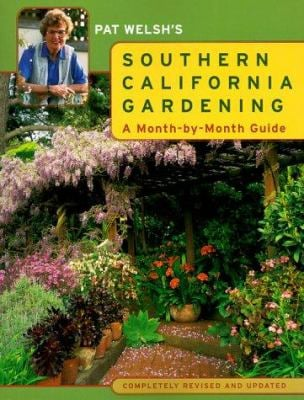 Pat Welsh's Southern California Gardening: A Month-By-Month Guide Completely Revised and Updated 9780811822145
