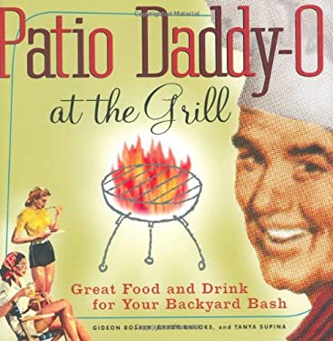 Patio Daddy-O at the Grill: Great Food and Drink for Your Backyard Bash 9780811855792