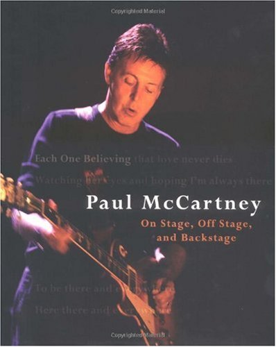 Paul McCartney: Each One Believing: On Stage, Off Stage, and Backstage 9780811845076