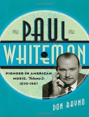 Paul Whiteman: Pioneer in American Music, 1930-1967 9780810882041