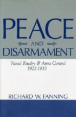 Peace and Disarmament: Naval Rivalry and Arms Control, 1922-1933 9780813118789