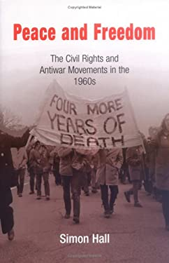Peace and Freedom: The Civil Rights and Antiwar Movements of the 1960's