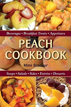 Peach Cookbook: Beverages, Breakfast Treats, Appetizers, Soups, Salads, Sides, Entrees, Desserts 9780811711654