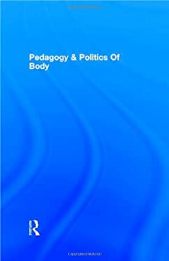 Pedagogy and the Politics of the Body: A Critical Praxis