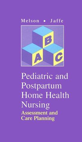 Pediatric & Postpartum Home Health Nursing: Assessment and Care Planning 9780815148760