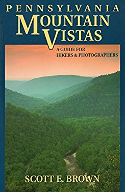 Pennsylvania Mountain Vistas: A Guide for Hikers and Photographers 9780811734394