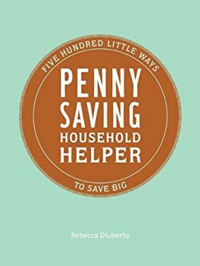 Penny Saving Household Helper: Five Hundred Little Ways to Save Big 9780811870214