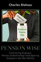 Pension Wise: Confronting Employer Pension Underfunding--And Sparing Taxpayers the Next Bailout