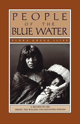 People of the Blue Water: A Record of Life Among the Walapai and Havasupai Indians 9780816509256