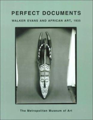 Perfect Documents: Walker Evans & African Art, 1935 9780810965492