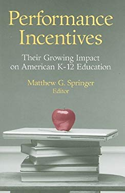 Performance Incentives: Their Growing Impact on American K-12 Education 9780815780809