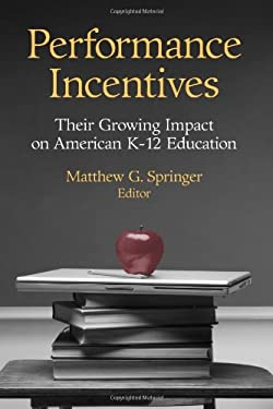 Performance Incentives: Their Growing Impact on American K-12 Education 9780815780793