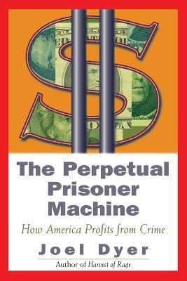 Perpetual Prisoner Machine: How America Profits from Crime 9780813338705
