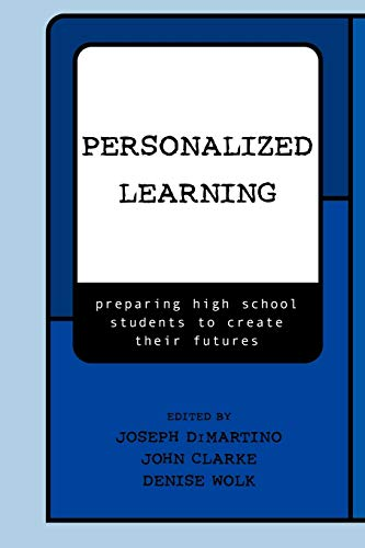 Personalized Learning: Preparing High School Students to Create Their Futures 9780810845312