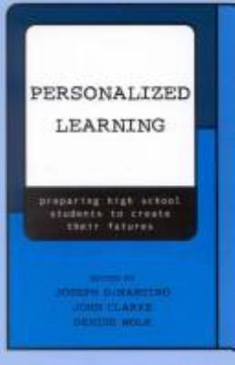 Personalized Learning: Preparing High School Students to Create Their Futures 9780810845305