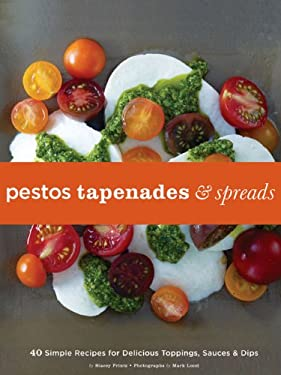 Pestos, Tapenades, & Spreads: 40 Simple Recipes for Delicious Toppings, Sauces, & Dips 9780811865890