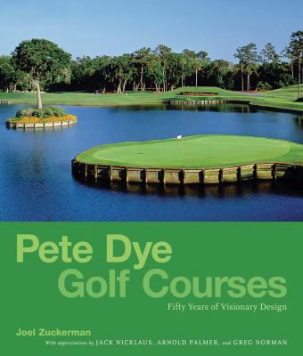 Pete Dye Golf Courses: Fifty Years of Visionary Design 9780810972896