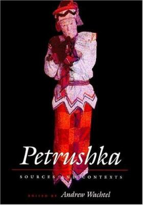 Petrushka: Sources and Contexts 9780810115668