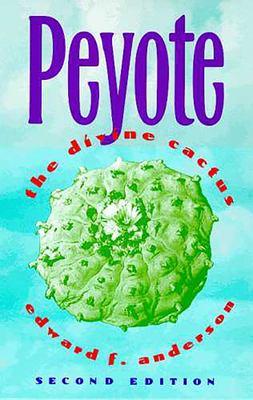 Peyote: The Divine Cactus 9780816516544