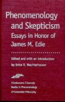 Phenomenology and Skepticism: Essays in Honor of James M. Edie 9780810113879