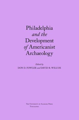 Philadelphia and the Development of Americanist Archaeology 9780817313128