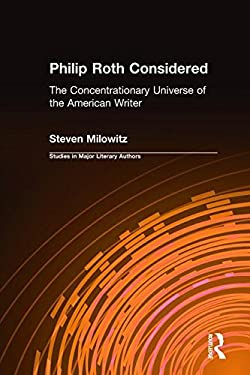 Philip Roth Considered: The Concentrationary Universe of the American Writer - Milowitz, Steven
