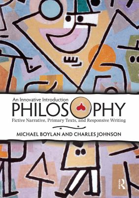 Philosophy: An Innovative Introduction: Fictive Narrative, Primary Texts, and Responsive Writing 9780813344485