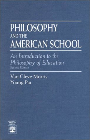 Philosophy and the American School: An Introduction to the Philosophy of Education 9780819190055