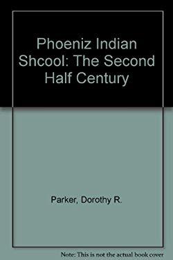 Phoeniz Indian Shcool: The Second Half Century 9780816516797