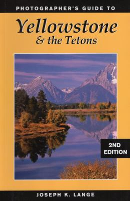 Photographer's Guide to Yellowstone and the Tetons 9780811735551