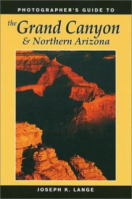 Photographer's Guide to the Grand Canyon & Northern Arizona 9780811729000