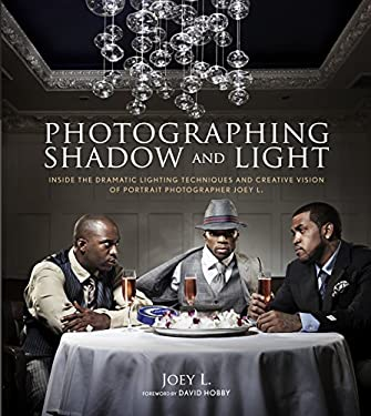 Photographing Shadow and Light: Inside the Dramatic Lighting Techniques and Creative Vision of Portrait Photographer Joey L. 9780817400149