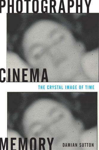 Photography, Cinema, Memory: The Crystal Image of Time 9780816647392