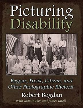 Picturing Disability: Beggar, Freak, Citizen & Other Photographic Rhetoric 9780815633020